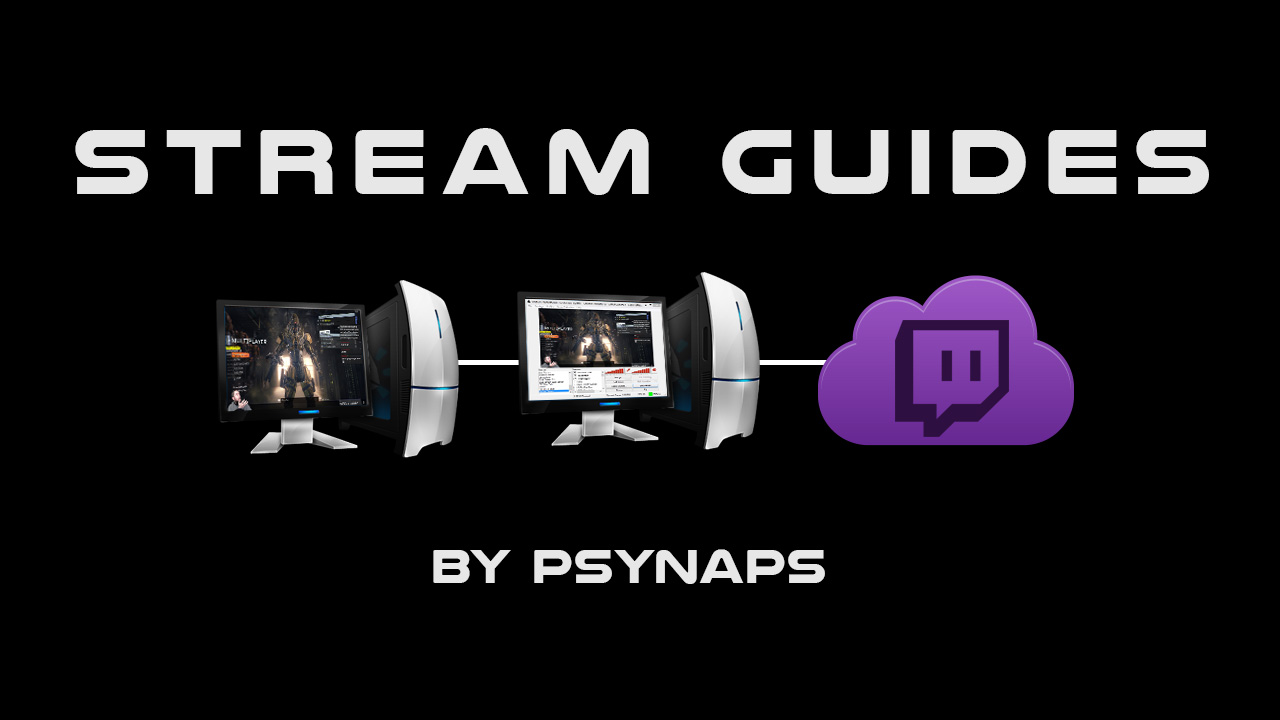 Ultimate Streaming Guide for Twitch and YouTube - Psynaptic Media by
